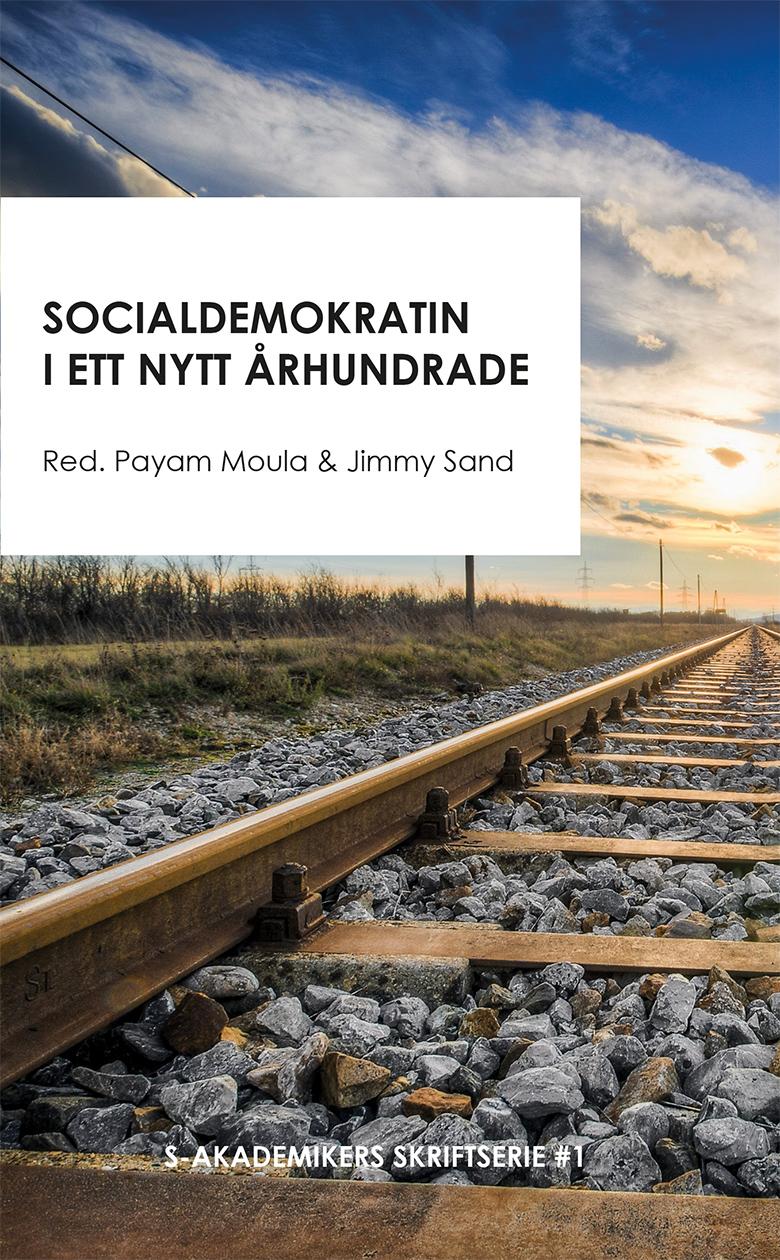 Omslag till antologin Socialdemokratin i ett nytt århundrade, med Payam Moula och Jimmy Sand som redaktörer.